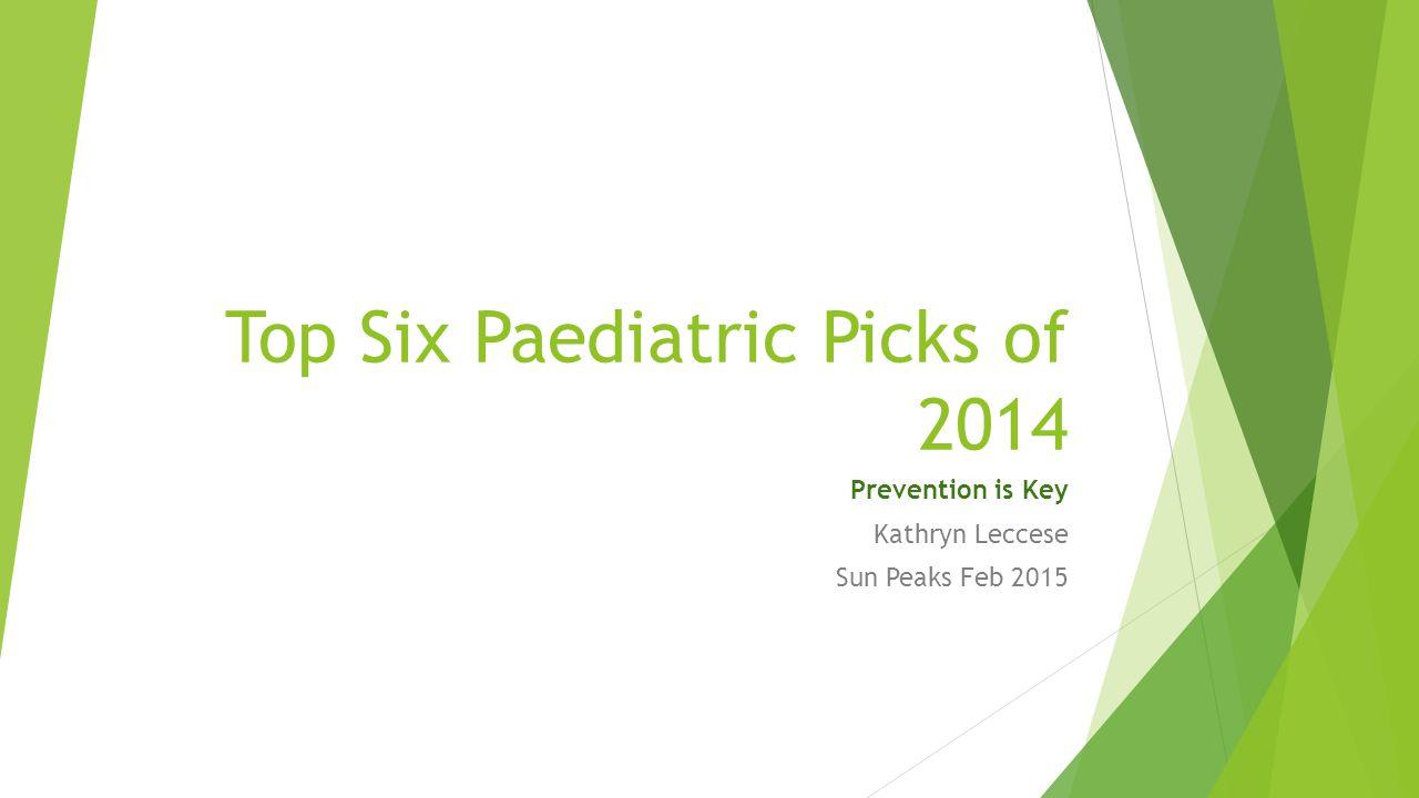 Top Six Paediatric Picks of 2014 Prevention is Key Kathryn Leccese Sun Peaks Feb 2015