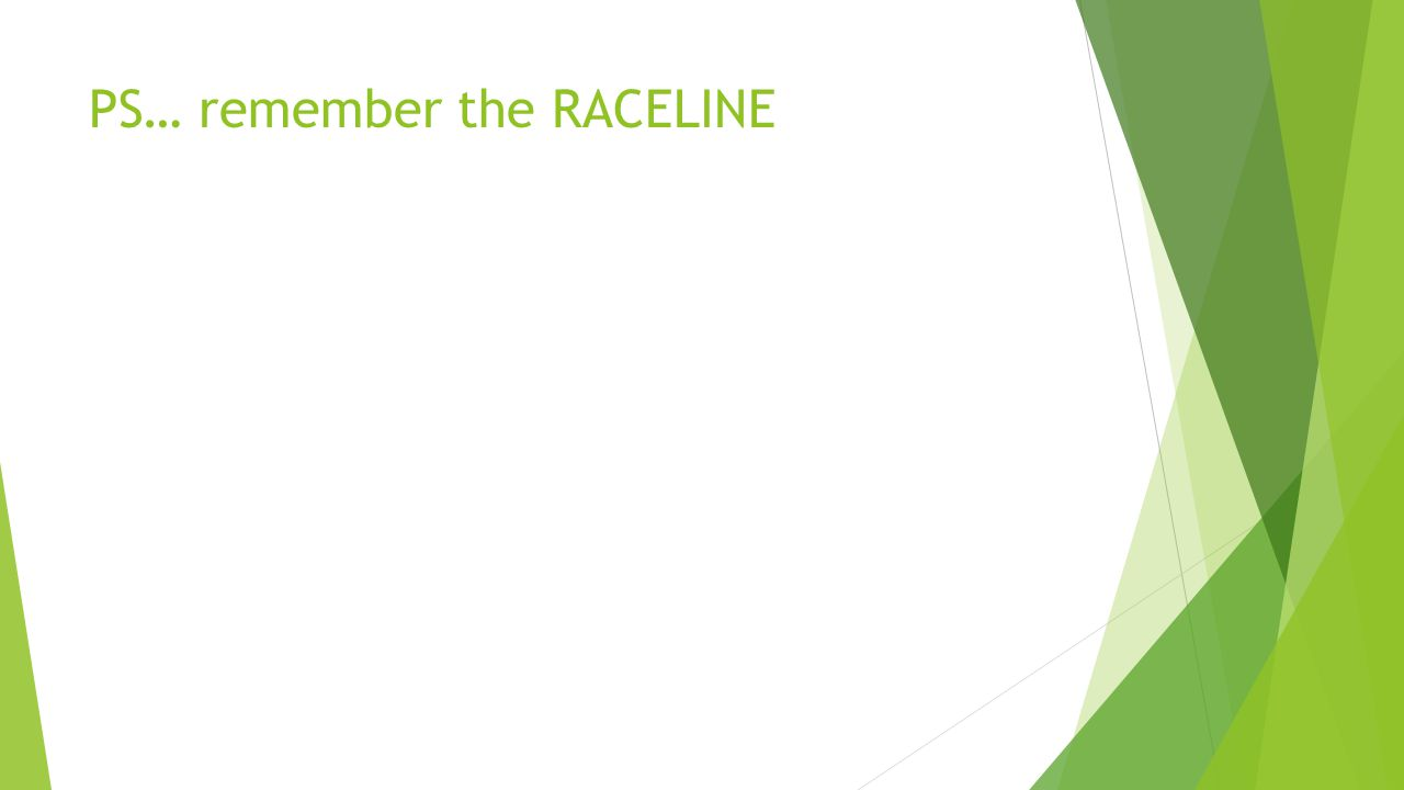 PS… remember the RACELINE