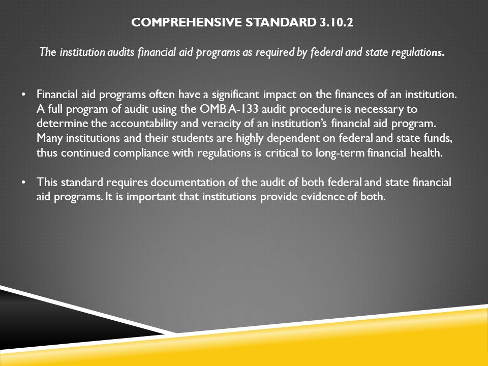 COMPREHENSIVE STANDARD 3.10.2 The institution audits financial aid programs as required by federal and state regulatio ns.