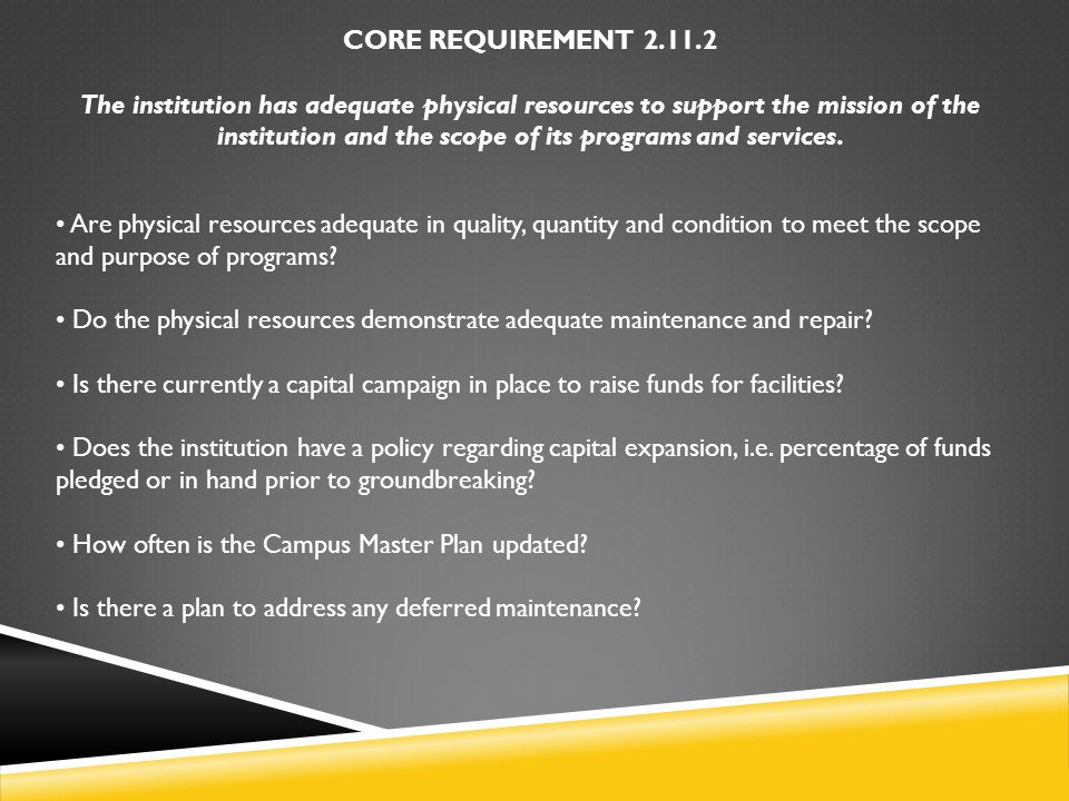 CORE REQUIREMENT 2.11.2 The institution has adequate physical resources to support the mission of the institution and the scope of its programs and services.