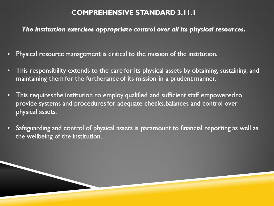 COMPREHENSIVE STANDARD 3.11.1 The institution exercises appropriate control over all its physical resources. Physical resource management is critical