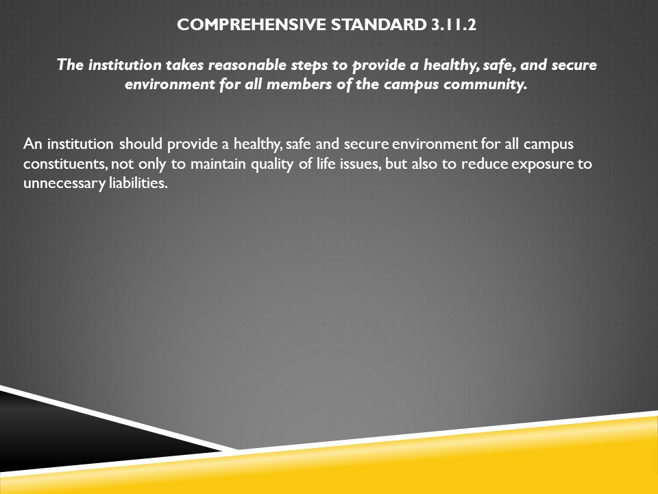 COMPREHENSIVE STANDARD 3.11.2 The institution takes reasonable steps to provide a healthy, safe, and secure environment for all members of the campus