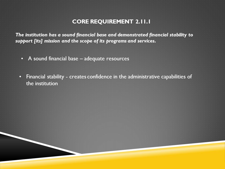 CORE REQUIREMENT 2.11.1 The institution has a sound financial base and demonstrated financial stability to support [its] mission and the scope of its