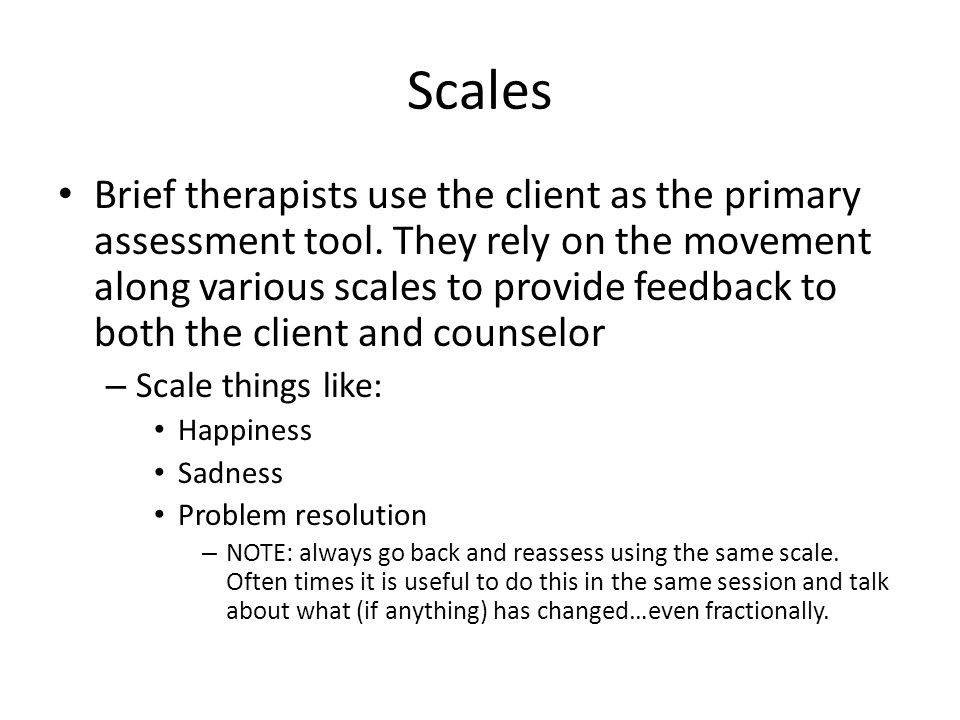 Scales Brief therapists use the client as the primary assessment tool.