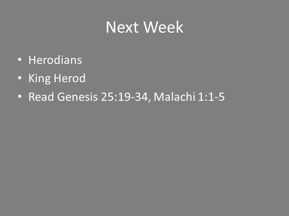 Next Week Herodians King Herod Read Genesis 25:19-34, Malachi 1:1-5