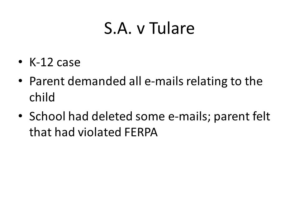 S.A. v Tulare K-12 case Parent demanded all e-mails relating to the child School had deleted some e-mails; parent felt that had violated FERPA