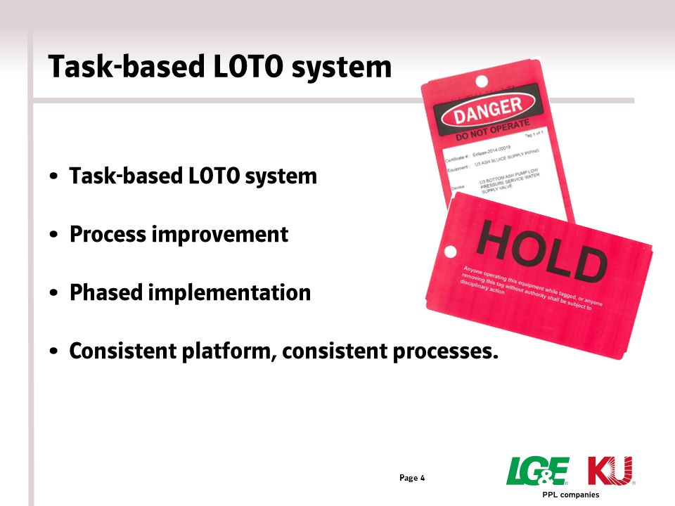 Task-based LOTO system Process improvement Phased implementation Consistent platform, consistent processes. Page 4