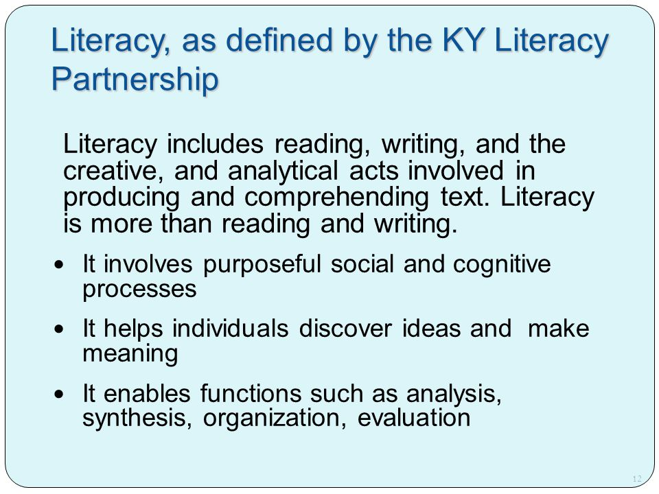 Literacy, as defined by the KY Literacy Partnership Literacy includes reading, writing, and the creative, and analytical acts involved in producing an