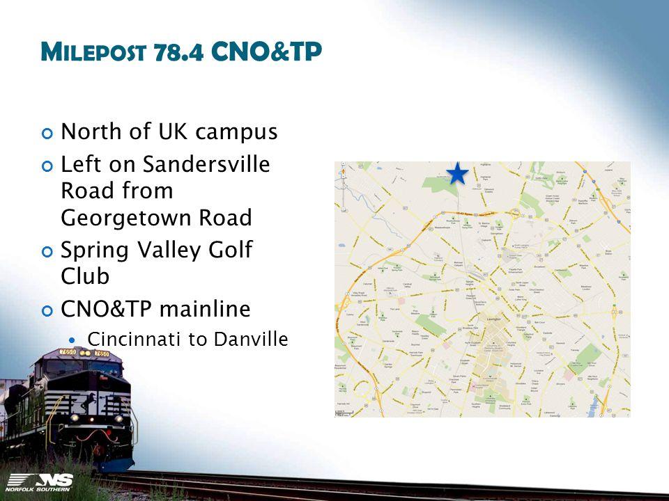 M ILEPOST 78.4 CNO&TP North of UK campus Left on Sandersville Road from Georgetown Road Spring Valley Golf Club CNO&TP mainline Cincinnati to Danville