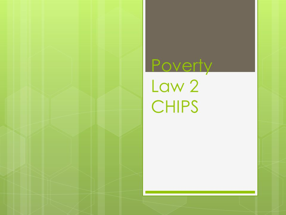Poverty Law 2 CHIPS