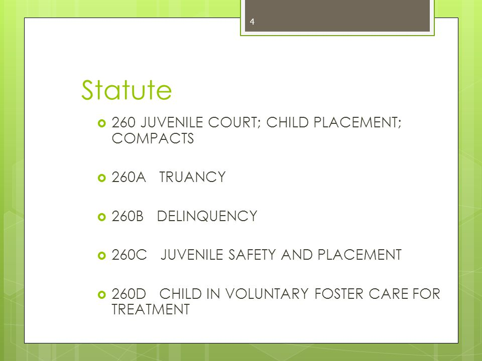 4 Statute  260 JUVENILE COURT; CHILD PLACEMENT; COMPACTS  260A TRUANCY  260B DELINQUENCY  260C JUVENILE SAFETY AND PLACEMENT  260D CHILD IN VOLUNTARY FOSTER CARE FOR TREATMENT