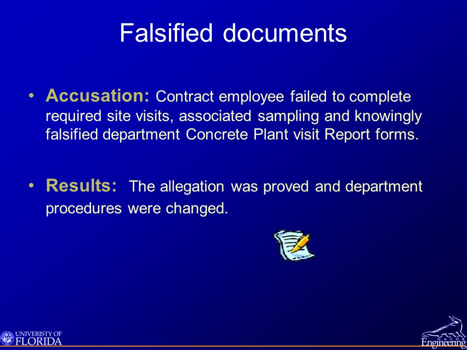 Falsified documents Accusation: Contract employee failed to complete required site visits, associated sampling and knowingly falsified department Concrete Plant visit Report forms.