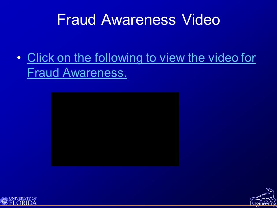 Fraud Awareness Video Click on the following to view the video for Fraud Awareness.Click on the following to view the video for Fraud Awareness.