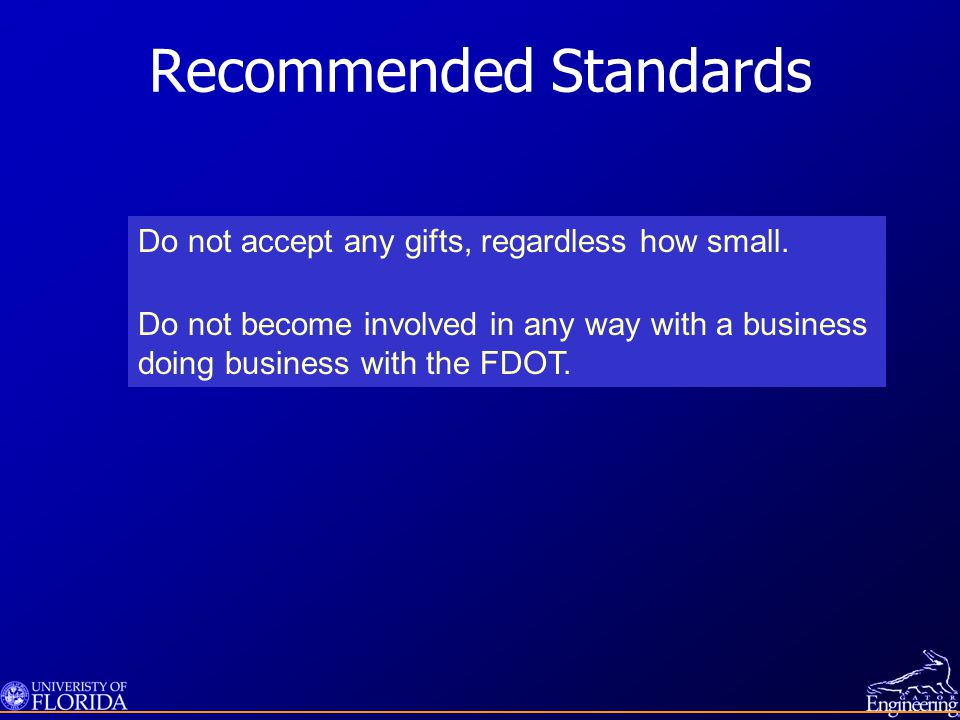 Recommended Standards Do not accept any gifts, regardless how small.