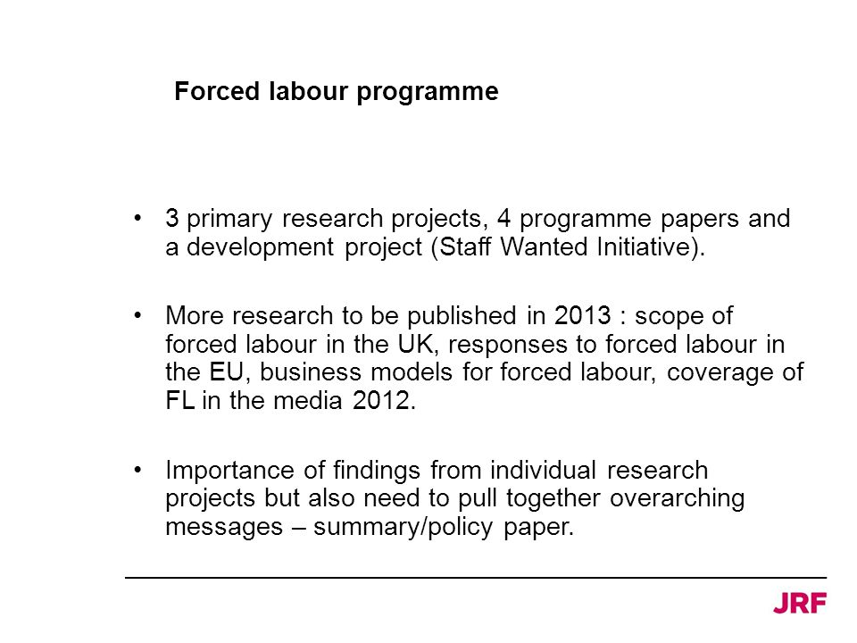Forced labour programme 3 primary research projects, 4 programme papers and a development project (Staff Wanted Initiative). More research to be publi