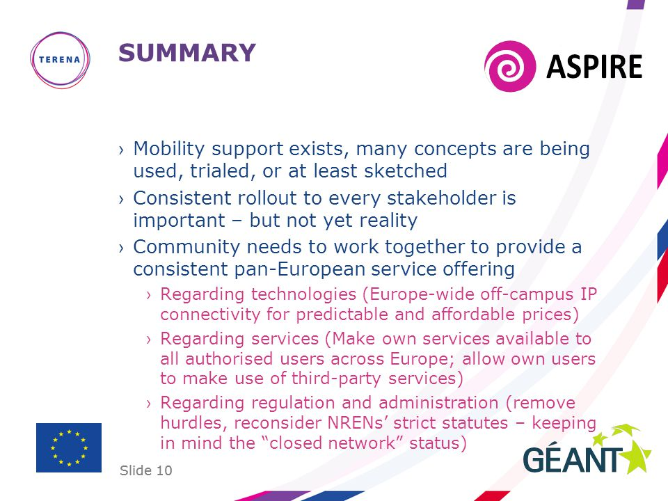 Slide 10 SUMMARY ›Mobility support exists, many concepts are being used, trialed, or at least sketched ›Consistent rollout to every stakeholder is imp