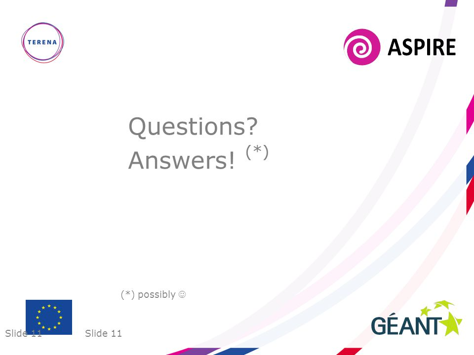 Slide 11 Questions Answers! (*) (*) possibly