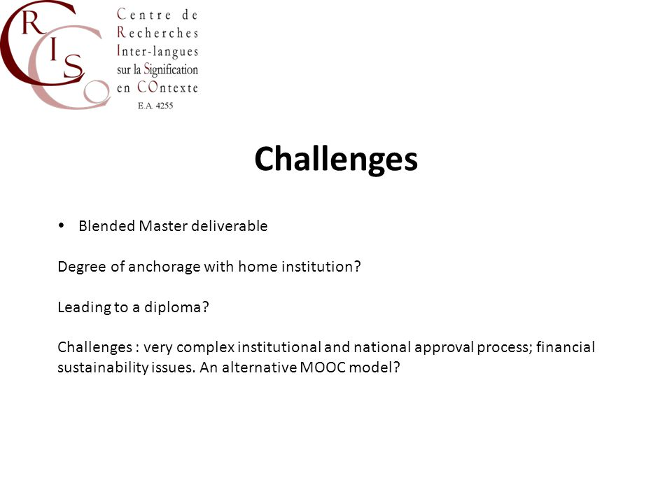 Challenges  Blended Master deliverable Degree of anchorage with home institution? Leading to a diploma? Challenges : very complex institutional and n