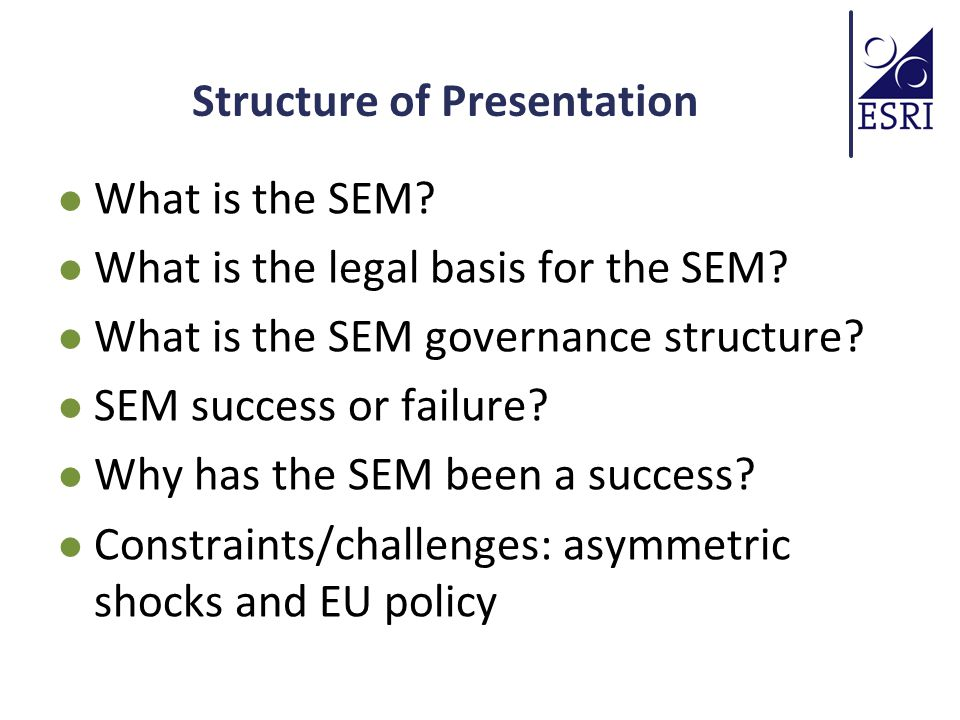 Structure of Presentation What is the SEM.What is the legal basis for the SEM.