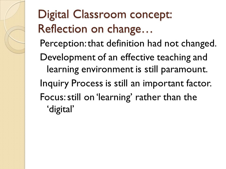 Digital Classroom concept: Reflection on change… Perception: that definition had not changed.