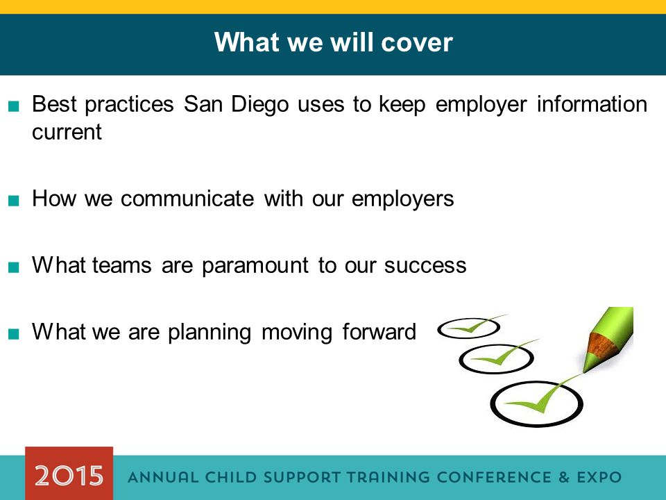 What we will cover ■Best practices San Diego uses to keep employer information current ■How we communicate with our employers ■What teams are paramount to our success ■What we are planning moving forward