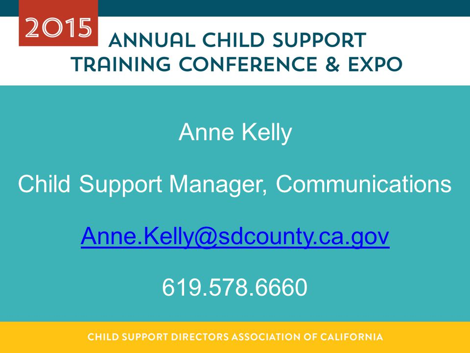 Anne Kelly Child Support Manager, Communications Anne.Kelly@sdcounty.ca.gov 619.578.6660