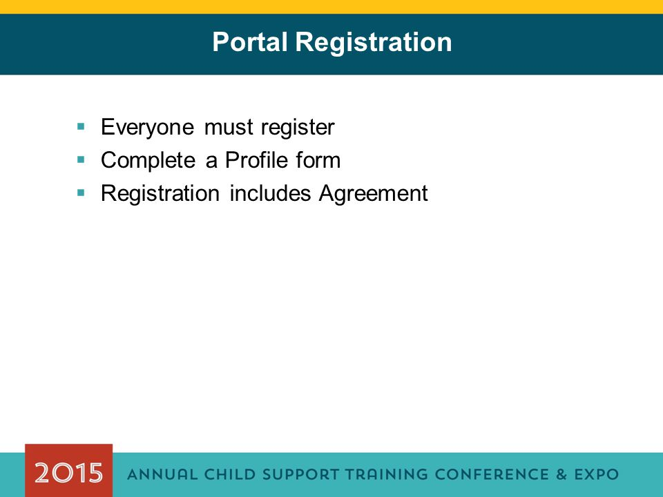 Portal Registration  Everyone must register  Complete a Profile form  Registration includes Agreement