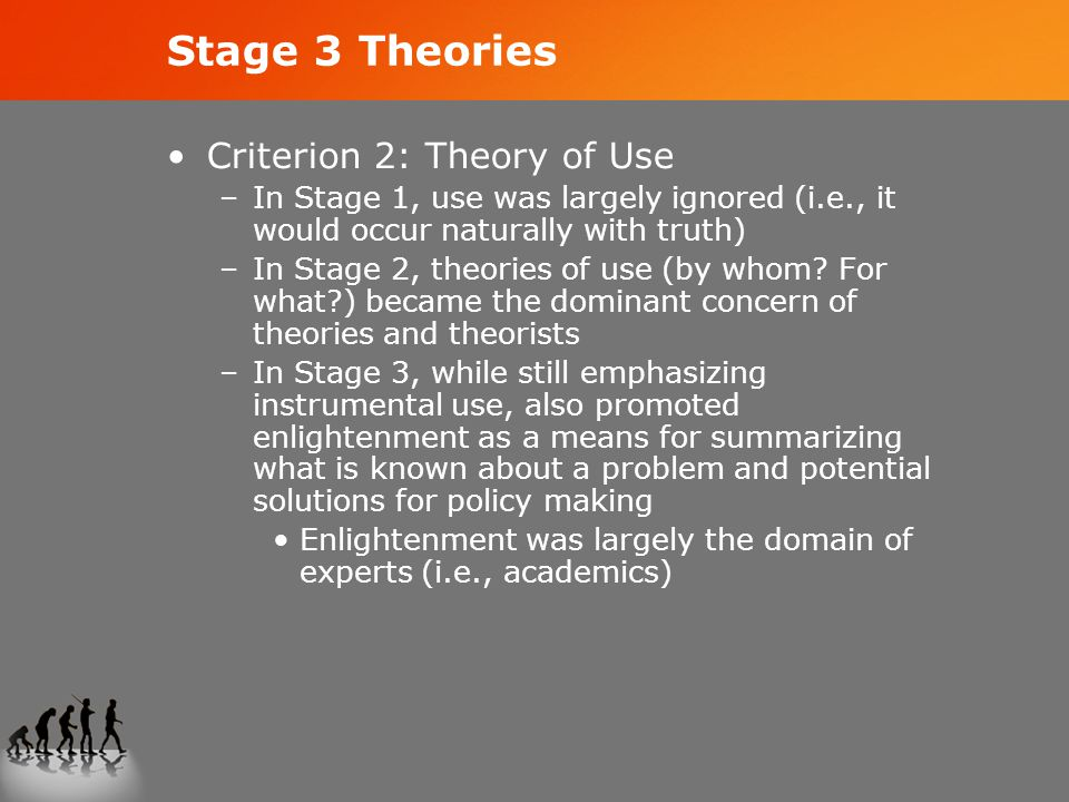 Stage 3 Theories Criterion 2: Theory of Use –In Stage 1, use was largely ignored (i.e., it would occur naturally with truth) –In Stage 2, theories of use (by whom.