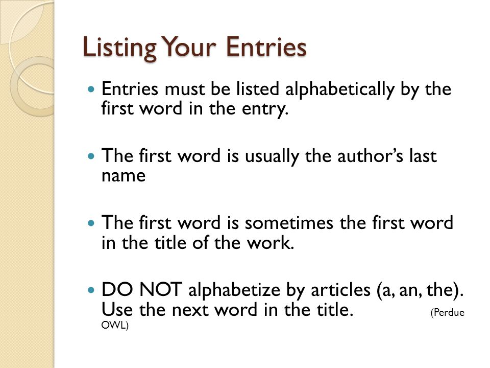 Listing Your Entries Entries must be listed alphabetically by the first word in the entry.