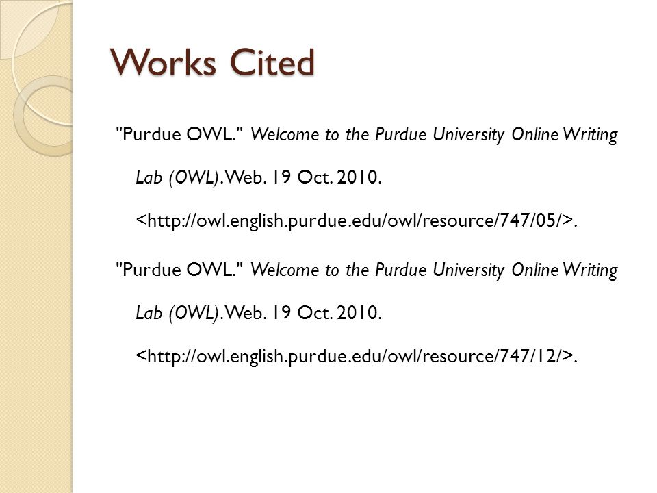 Works Cited Purdue OWL. Welcome to the Purdue University Online Writing Lab (OWL).