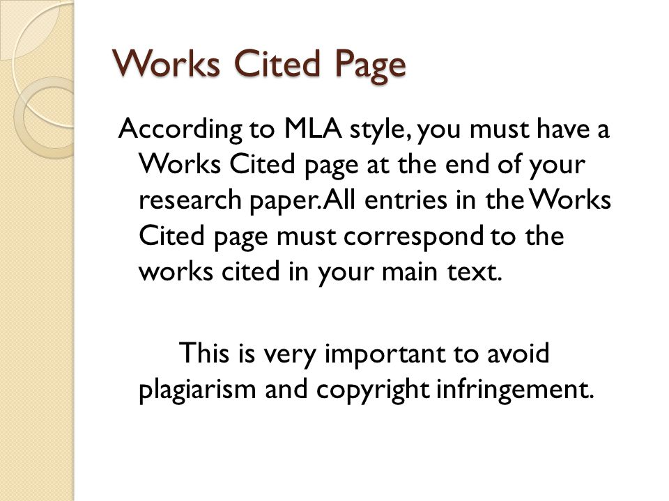 Works Cited Page According to MLA style, you must have a Works Cited page at the end of your research paper. All entries in the Works Cited page must