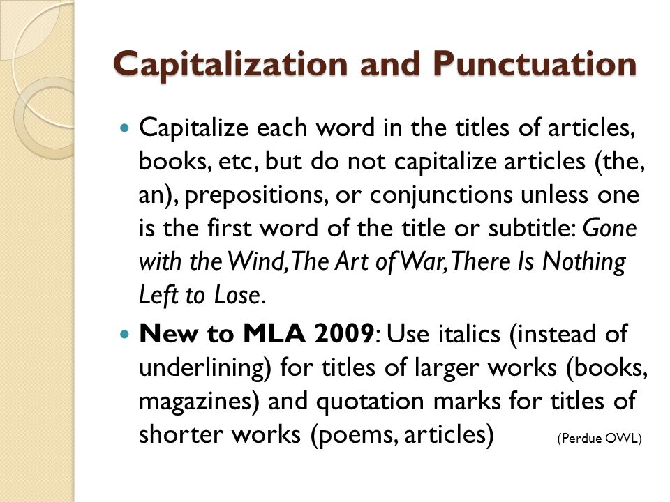 Capitalization and Punctuation Capitalize each word in the titles of articles, books, etc, but do not capitalize articles (the, an), prepositions, or