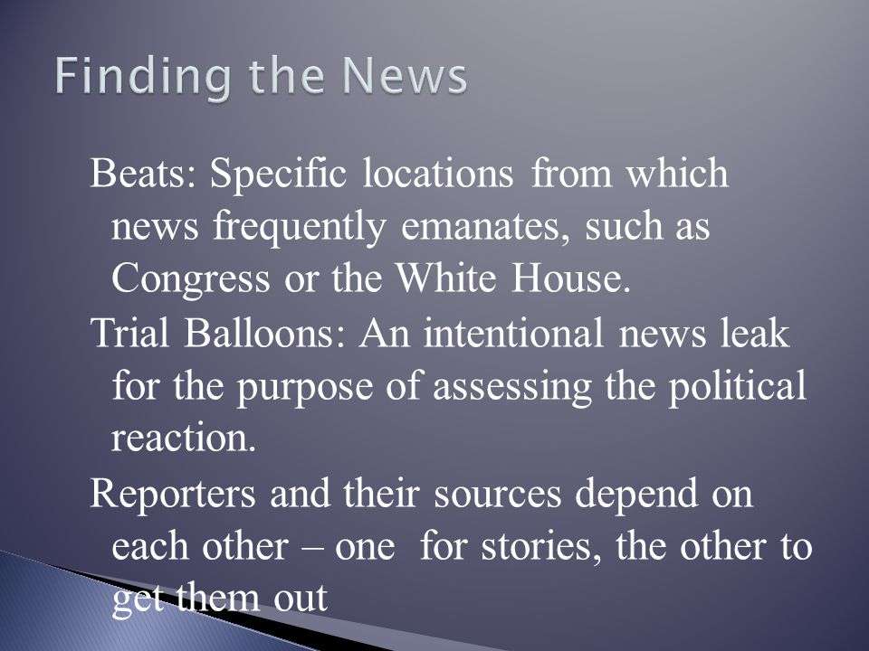 Beats: Specific locations from which news frequently emanates, such as Congress or the White House.