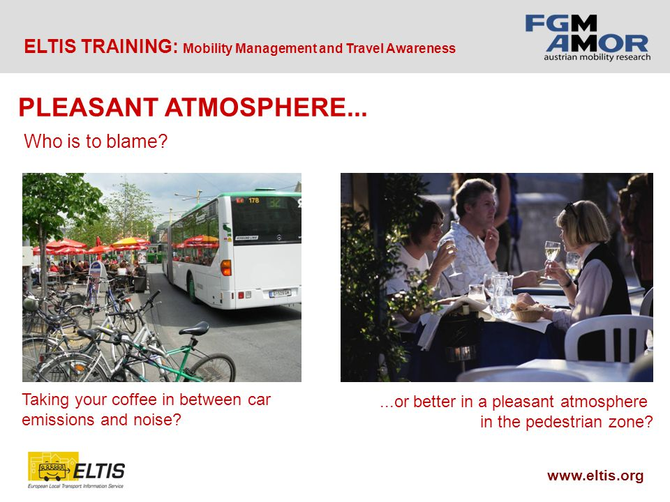 ELTIS TRAINING: Mobility Management and Travel Awareness www.eltis.org Taking your coffee in between car emissions and noise.