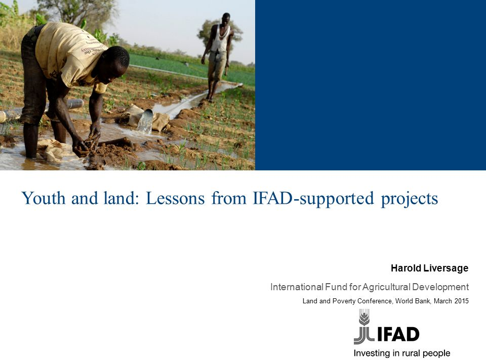 Youth and land: Lessons from IFAD-supported projects Harold Liversage International Fund for Agricultural Development Land and Poverty Conference, Wor