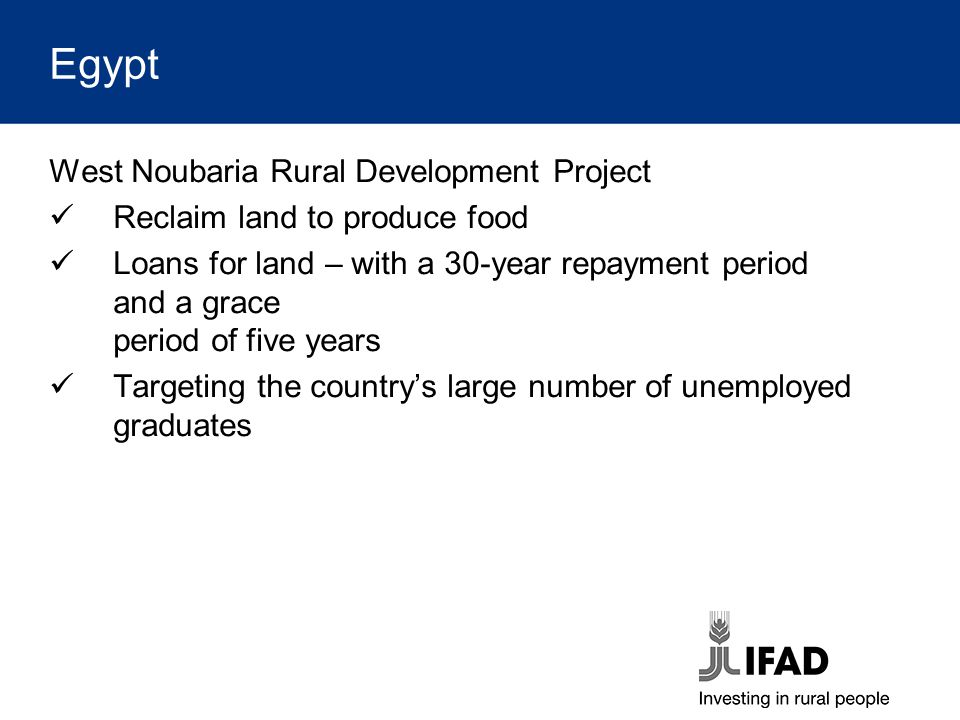 Egypt West Noubaria Rural Development Project Reclaim land to produce food Loans for land – with a 30-year repayment period and a grace period of five