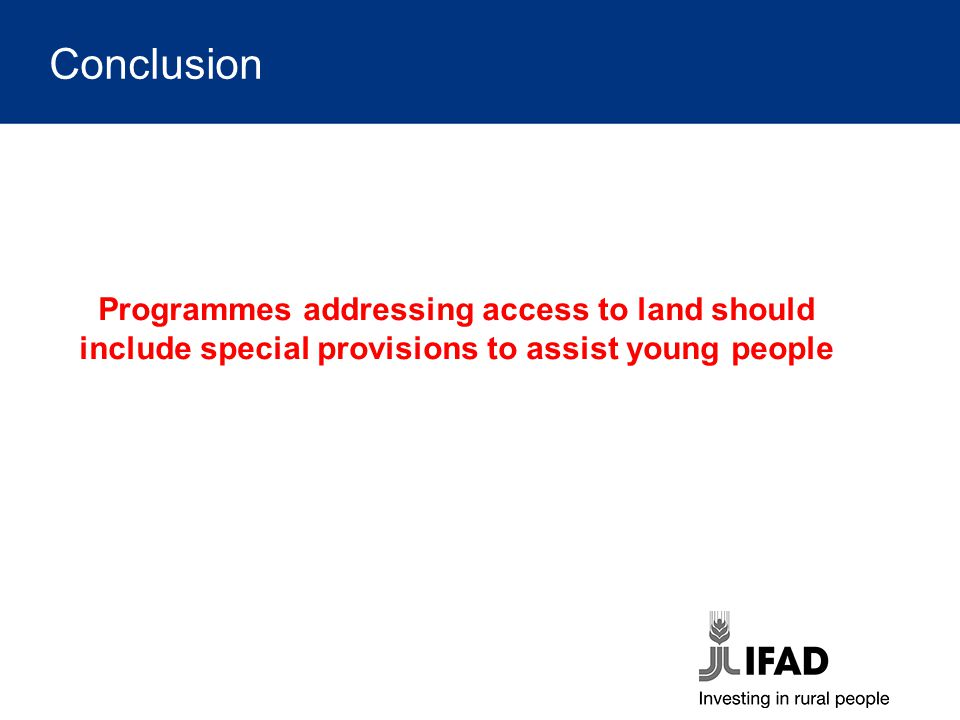 Conclusion Programmes addressing access to land should include special provisions to assist young people