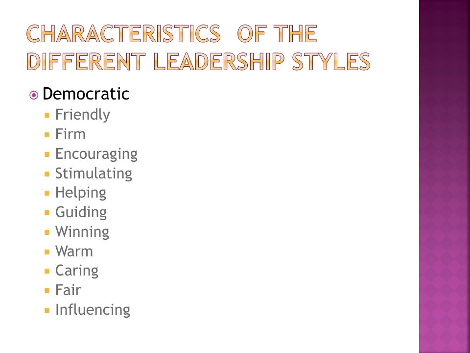  Democratic  Friendly  Firm  Encouraging  Stimulating  Helping  Guiding  Winning  Warm  Caring  Fair  Influencing