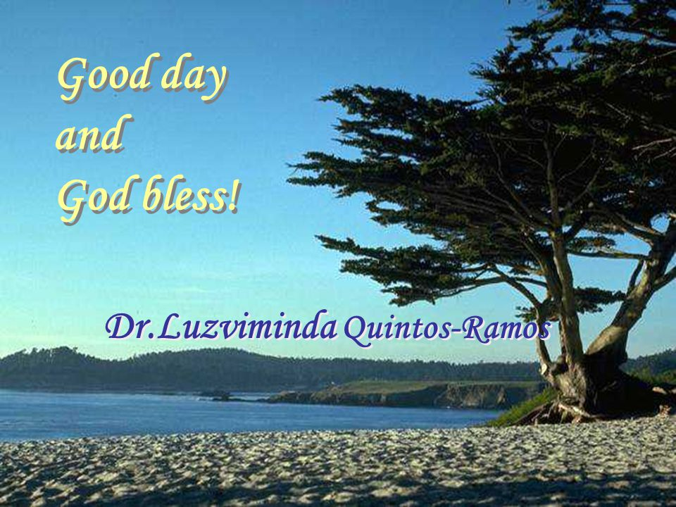 Good day and God bless! Good day and God bless! Dr.Luzviminda Quintos-Ramos