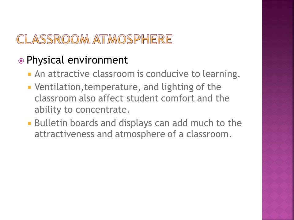  Physical environment  An attractive classroom is conducive to learning.