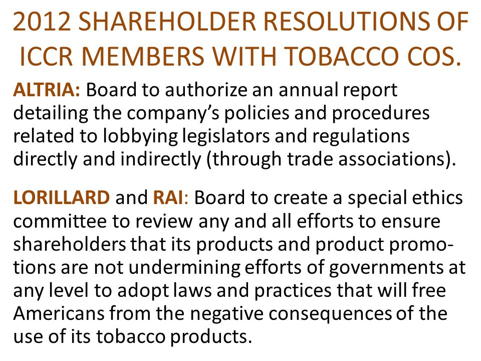 2012 SHAREHOLDER RESOLUTIONS OF ICCR MEMBERS WITH TOBACCO COS. ALTRIA: Board to authorize an annual report detailing the company's policies and proced
