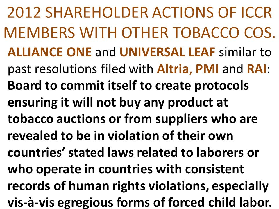 2012 SHAREHOLDER ACTIONS OF ICCR MEMBERS WITH OTHER TOBACCO COS. ALLIANCE ONE and UNIVERSAL LEAF similar to past resolutions filed with Altria, PMI an