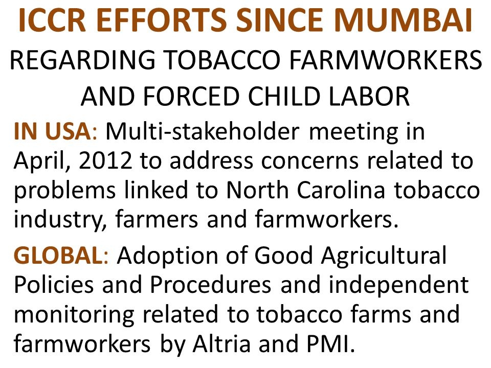 ICCR EFFORTS SINCE MUMBAI REGARDING TOBACCO FARMWORKERS AND FORCED CHILD LABOR IN USA: Multi-stakeholder meeting in April, 2012 to address concerns related to problems linked to North Carolina tobacco industry, farmers and farmworkers.