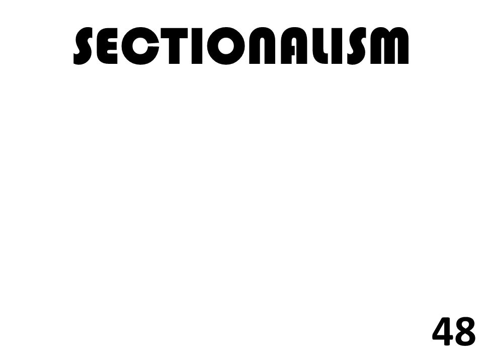 SECTIONALISM 48
