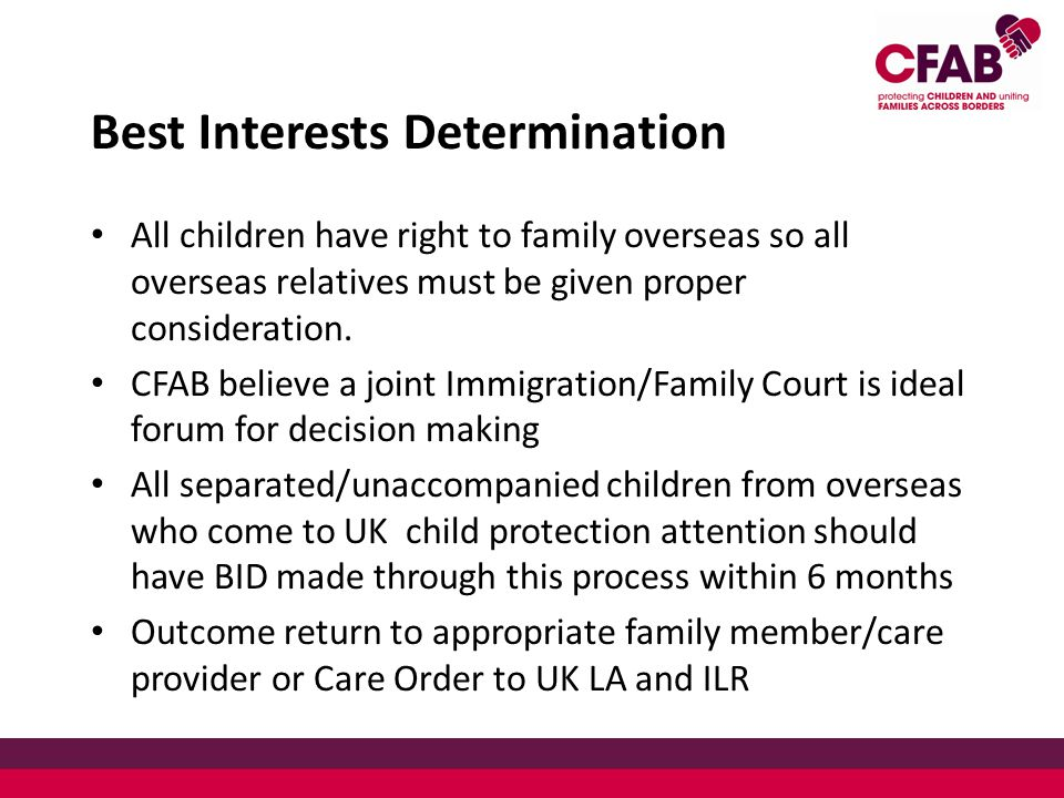 Best Interests Determination All children have right to family overseas so all overseas relatives must be given proper consideration.