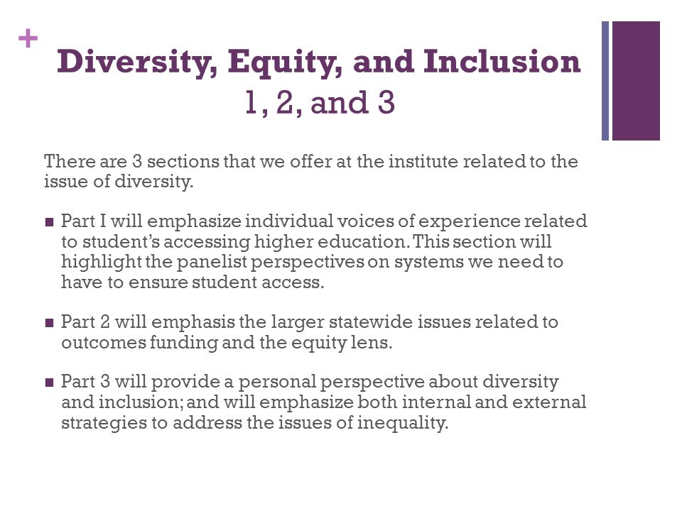 + Diversity, Equity, and Inclusion 1, 2, and 3 Remembering why we do this work: [T]he diffusion of knowledge and opportunity through public institutions of higher education must be accessible to all individuals regardless of race or ethnicity … [E]nsuring that public institutions are open and available to all segments of American society, including people of all races and ethnicities, represents a paramount government objective.