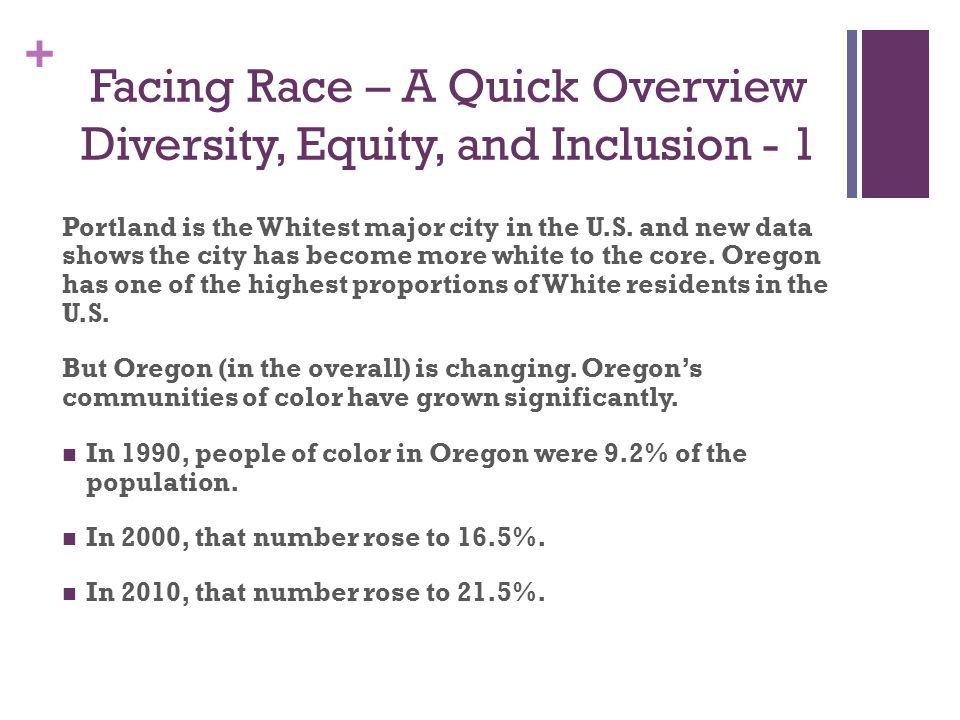 + Facing Race – A Quick Overview Diversity, Equity, and Inclusion - 1 Portland is the Whitest major city in the U.S.