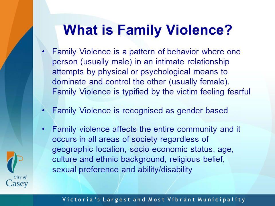 V i c t o r i a ' s L a r g e s t a n d M o s t V i b r a n t M u n i c i p a l i t y What is Family Violence.