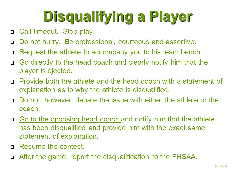 Disqualifying a Player   Call timeout. Stop play.