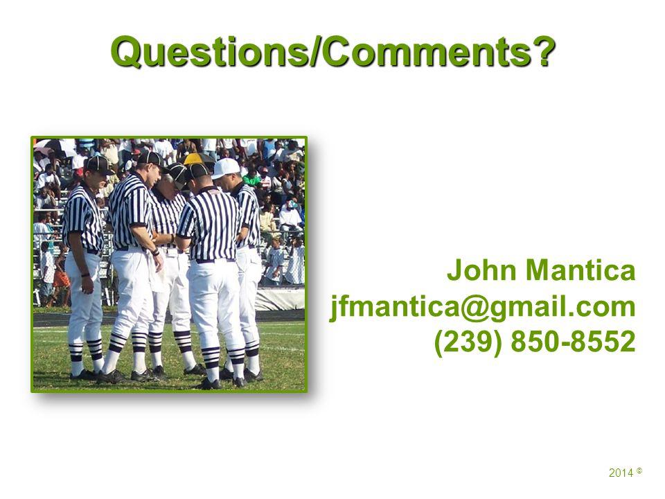 John Mantica jfmantica@gmail.com (239) 850-8552 2014 © Questions/Comments